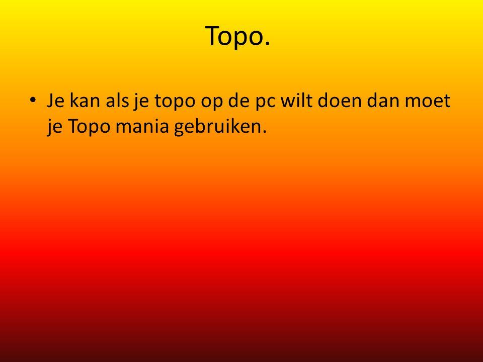 Topo. Je kan als je topo op de pc wilt doen dan moet je Topo mania gebruiken.