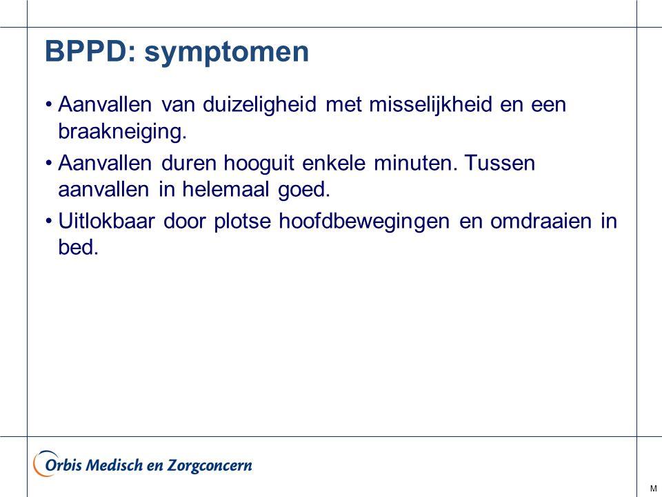 BPPD: symptomen Aanvallen van duizeligheid met misselijkheid en een braakneiging.