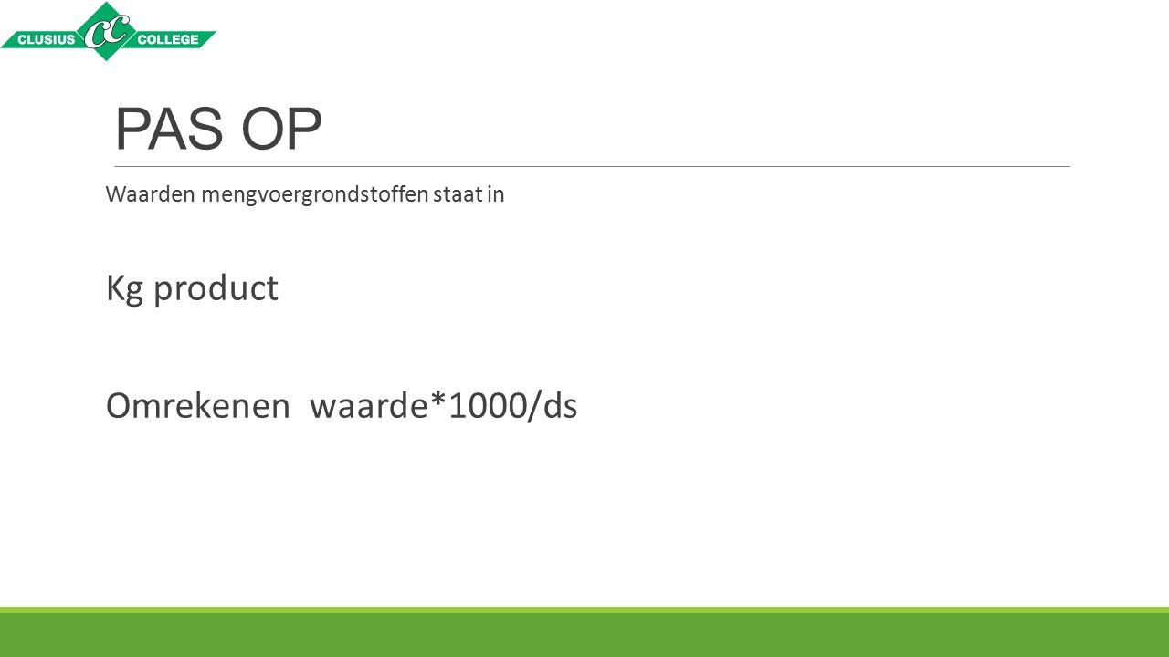 PAS OP Kg product Omrekenen waarde*1000/ds