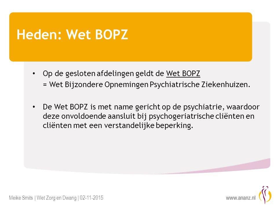 Heden: Wet BOPZ Op de gesloten afdelingen geldt de Wet BOPZ