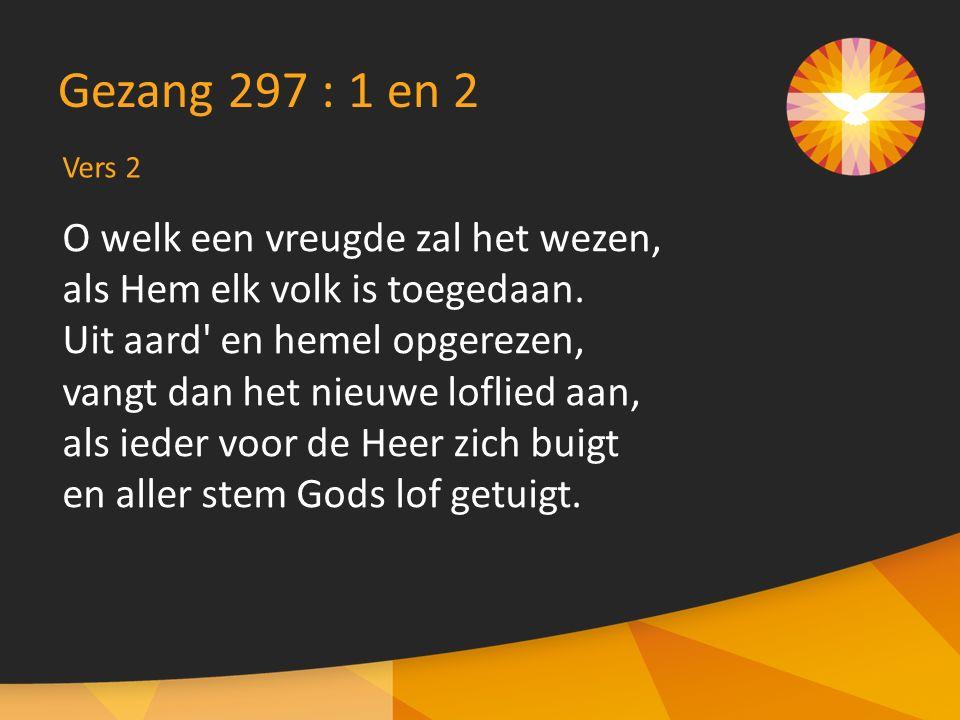 Gezang 297 : 1 en 2 O welk een vreugde zal het wezen,