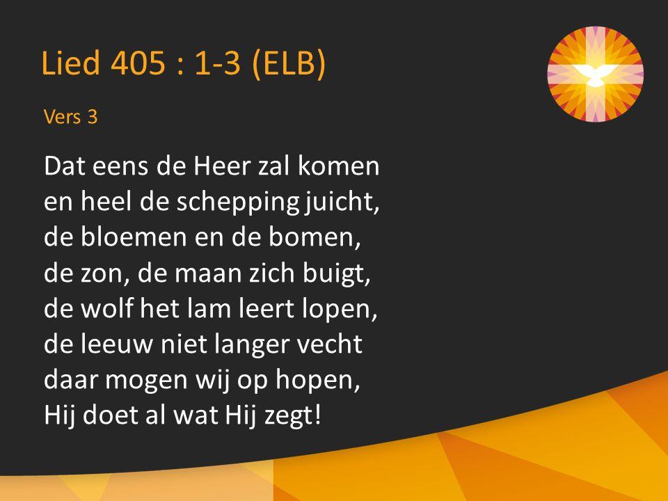 Lied 405 : 1-3 (ELB) Dat eens de Heer zal komen