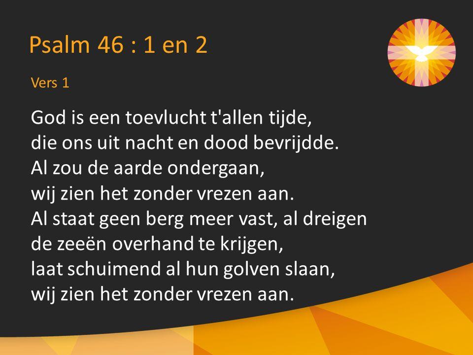 Psalm 46 : 1 en 2 God is een toevlucht t allen tijde,