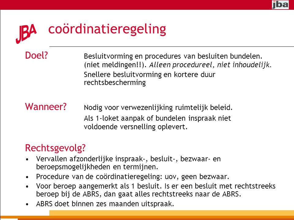 coördinatieregeling Doel Besluitvorming en procedures van besluiten bundelen. (niet meldingen!!). Alleen procedureel, niet inhoudelijk.