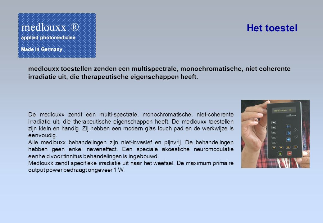 medlouxx ® applied photomedicine. Made in Germany. Het toestel. medlouxx toestellen zenden een multispectrale, monochromatische, niet coherente.