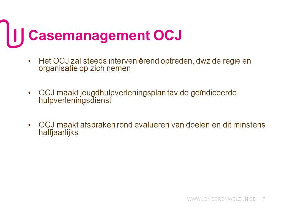 Casemanagement OCJ Het OCJ zal steeds interveniërend optreden, dwz de regie en organisatie op zich nemen.