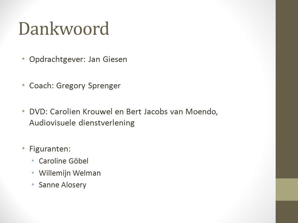 Dankwoord Opdrachtgever: Jan Giesen Coach: Gregory Sprenger