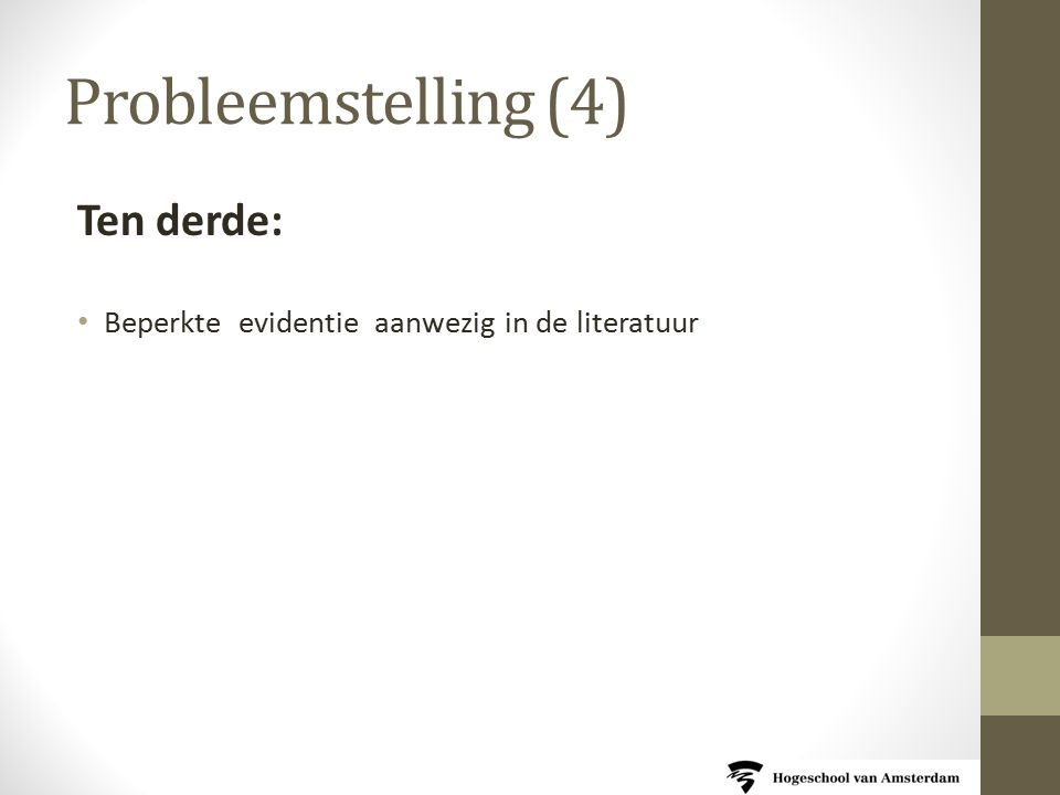 Probleemstelling (4) Ten derde: