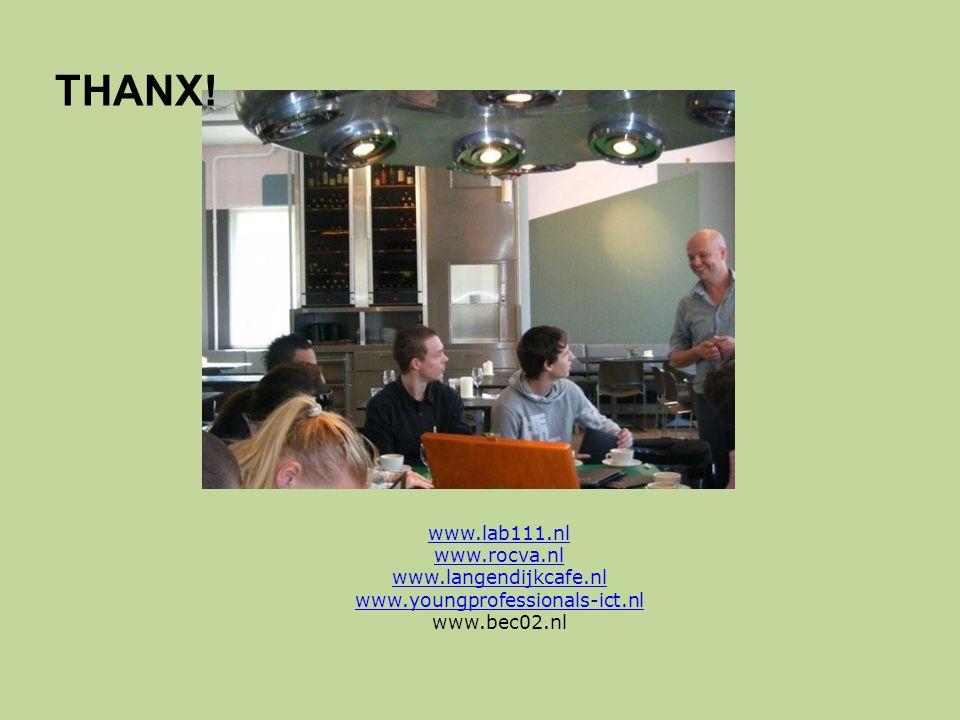 THANX! www.lab111.nl www.rocva.nl www.langendijkcafe.nl www.youngprofessionals-ict.nl www.bec02.nl