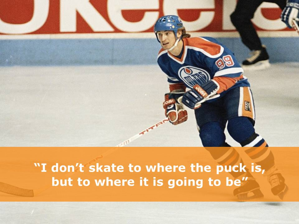 I don't skate to where the puck is, but to where it is going to be