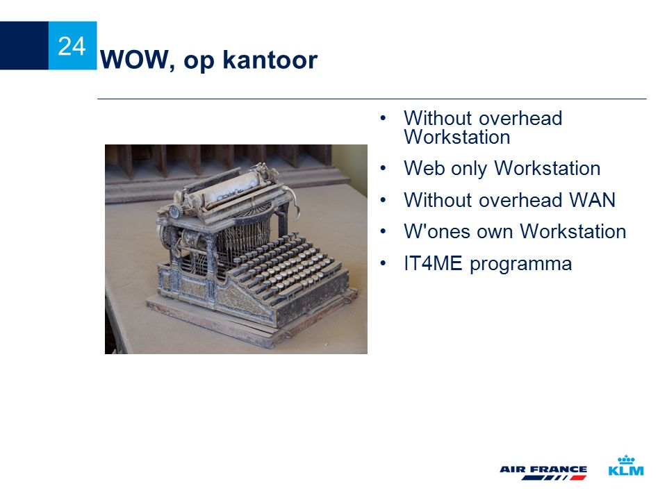 WOW, op kantoor Without overhead Workstation Web only Workstation