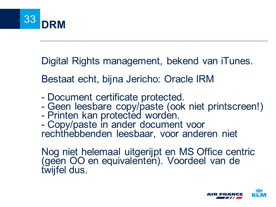 DRM Digital Rights management, bekend van iTunes.
