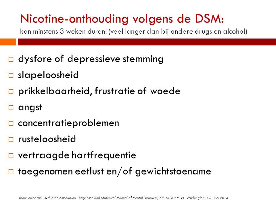Tabaksverslaving Nicotine-onthouding volgens de DSM: kan minstens 3 weken duren! (veel langer dan bij andere drugs en alcohol)