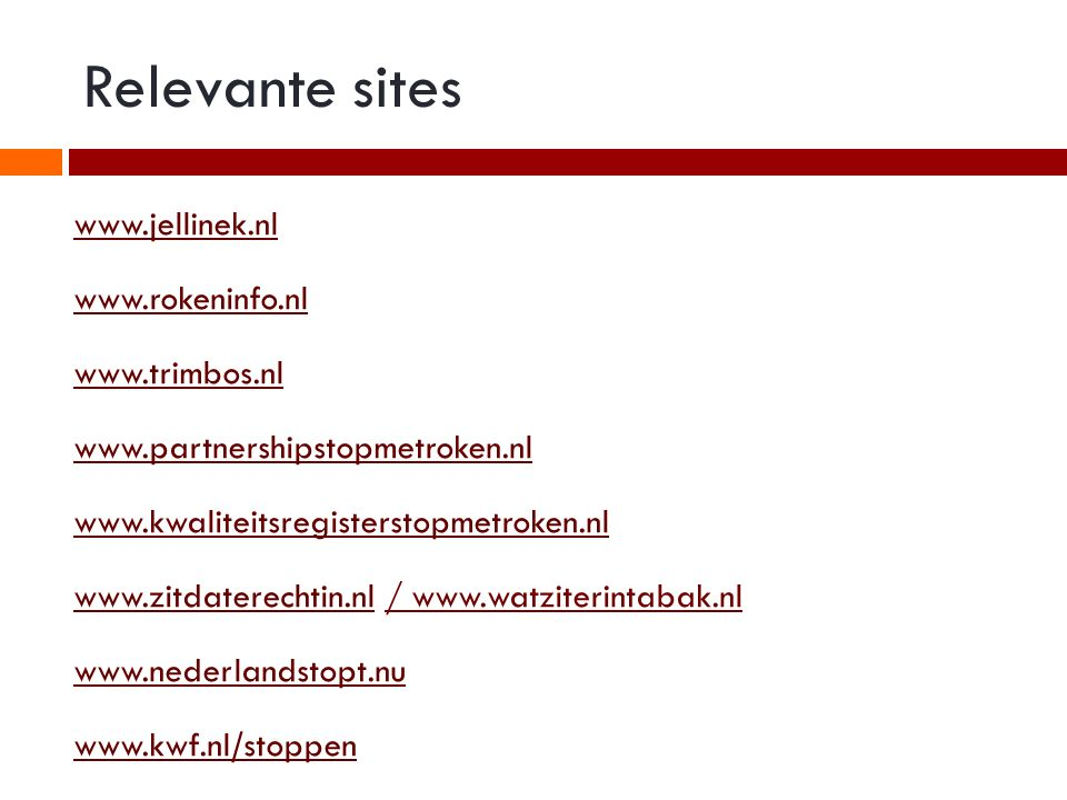 Relevante sites www.jellinek.nl www.rokeninfo.nl www.trimbos.nl
