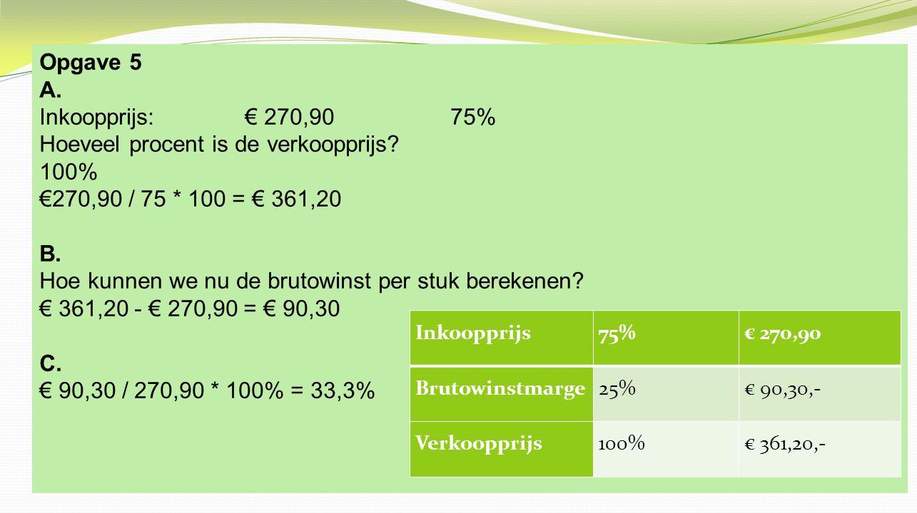 Hoeveel procent is de verkoopprijs 100% €270,90 / 75 * 100 = € 361,20