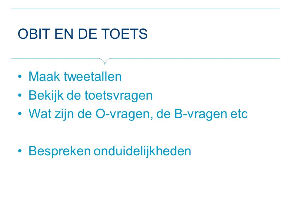 Obit en de toets Maak tweetallen Bekijk de toetsvragen