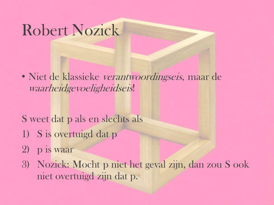 Robert Nozick Niet de klassieke verantwoordingseis, maar de waarheidgevoeligheidseis! S weet dat p als en slechts als.