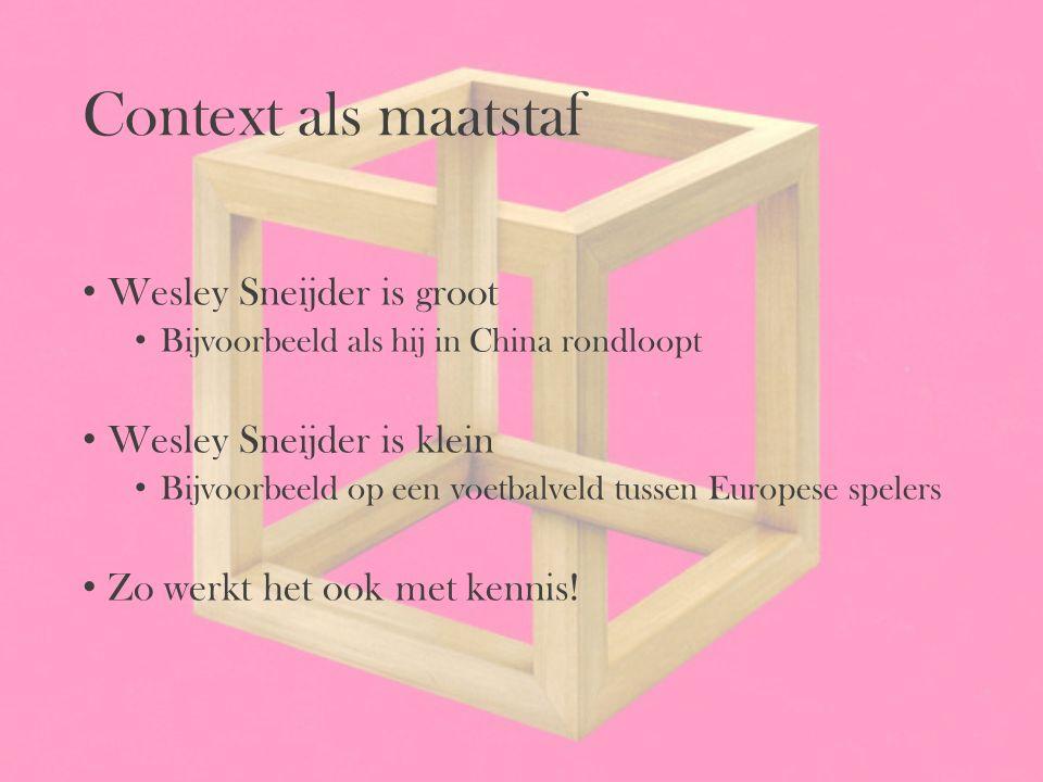 Context als maatstaf Wesley Sneijder is groot Wesley Sneijder is klein