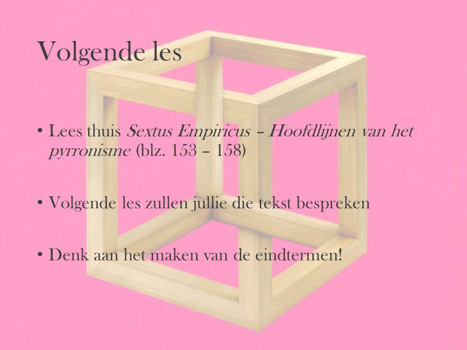 Volgende les Lees thuis Sextus Empiricus – Hoofdlijnen van het pyrronisme (blz. 153 – 158) Volgende les zullen jullie die tekst bespreken.