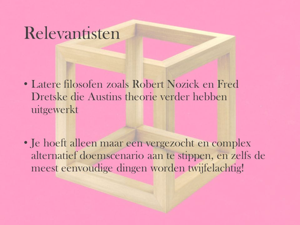 Relevantisten Latere filosofen zoals Robert Nozick en Fred Dretske die Austins theorie verder hebben uitgewerkt.
