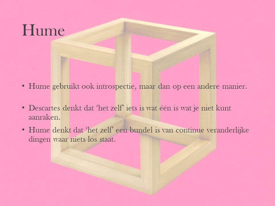 Hume Hume gebruikt ook introspectie, maar dan op een andere manier.