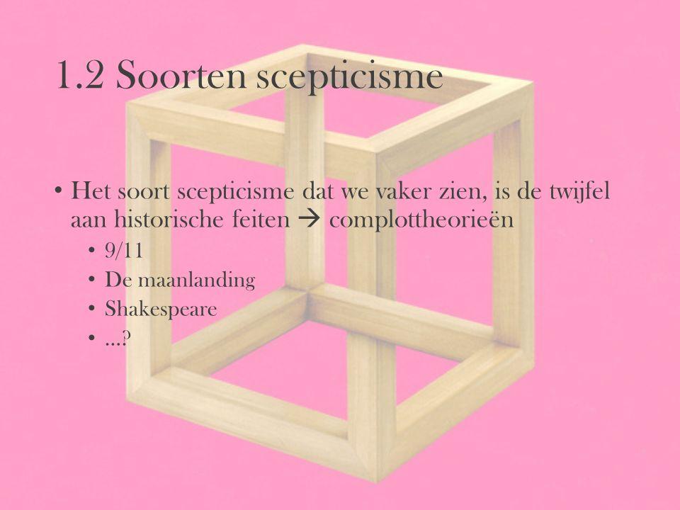 1.2 Soorten scepticisme Het soort scepticisme dat we vaker zien, is de twijfel aan historische feiten  complottheorieën.