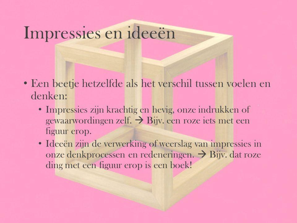 Impressies en ideeën Een beetje hetzelfde als het verschil tussen voelen en denken: