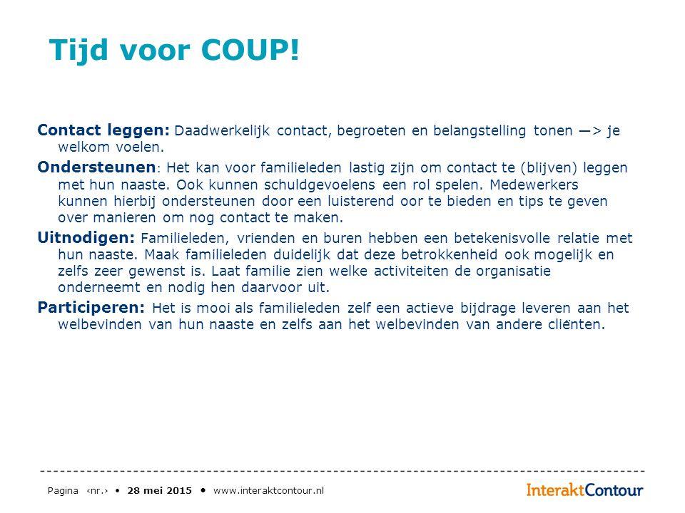Tijd voor COUP! Contact leggen: Daadwerkelijk contact, begroeten en belangstelling tonen —> je welkom voelen.