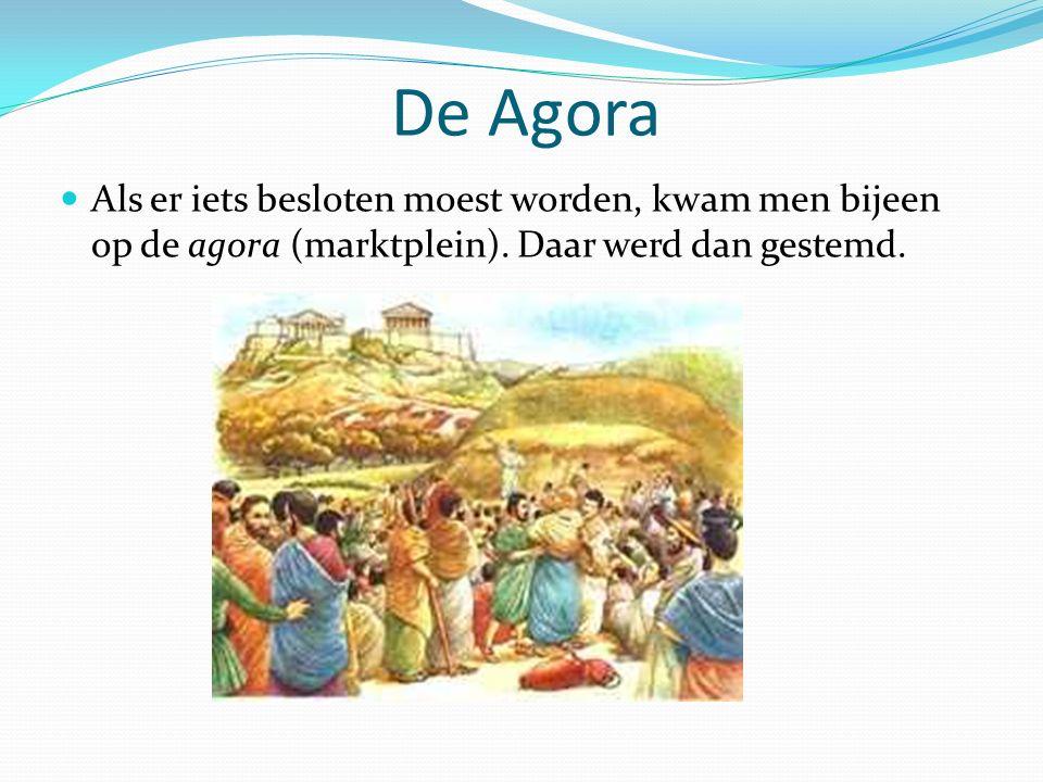 De Agora Als er iets besloten moest worden, kwam men bijeen op de agora (marktplein).