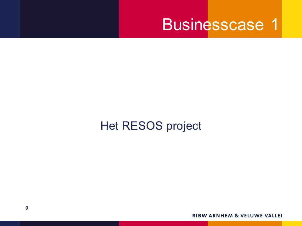 Businesscase 1 Het RESOS project 9