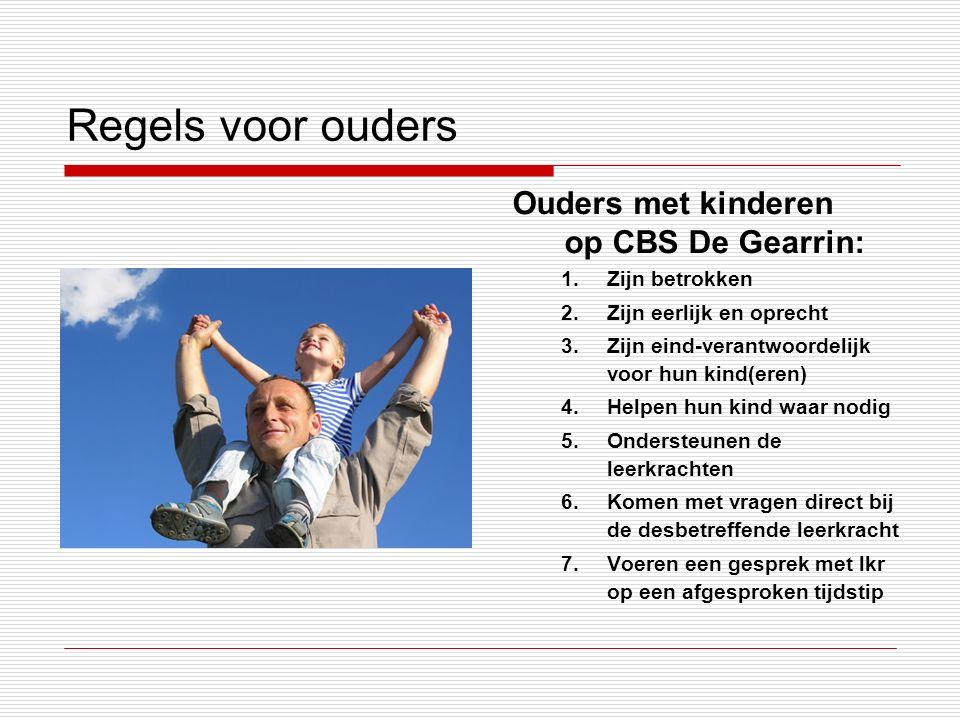 Regels voor ouders Ouders met kinderen op CBS De Gearrin: