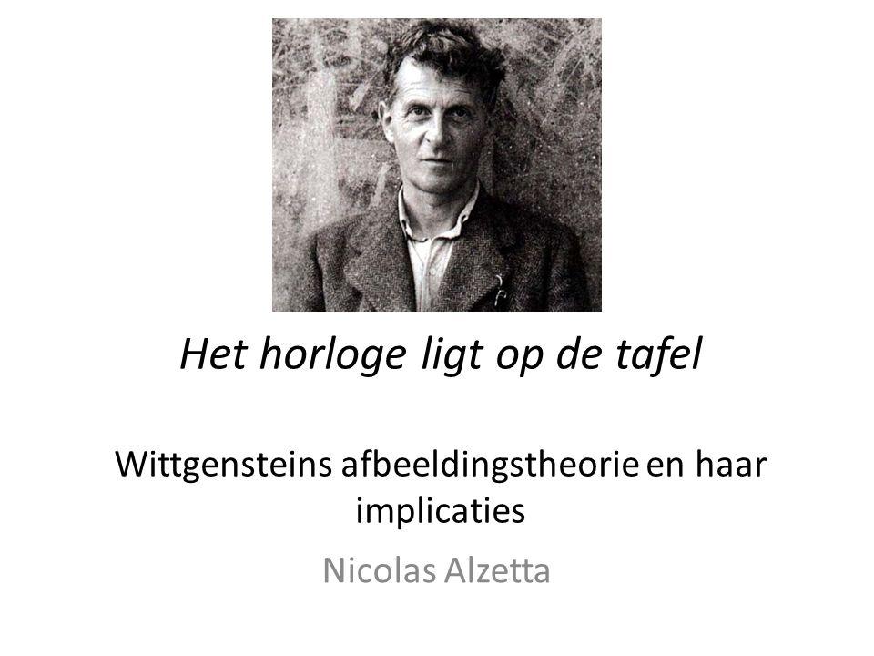 Het horloge ligt op de tafel Wittgensteins afbeeldingstheorie en haar implicaties