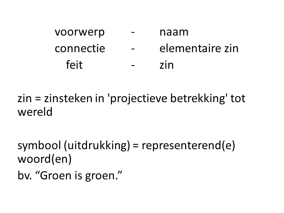 voorwerp - naam connectie - elementaire zin feit - zin zin = zinsteken in projectieve betrekking tot wereld symbool (uitdrukking) = representerend(e) woord(en) bv.