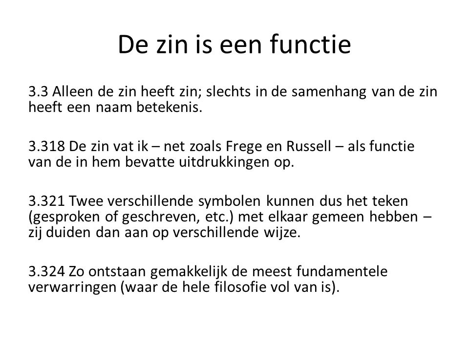 De zin is een functie 3.3 Alleen de zin heeft zin; slechts in de samenhang van de zin heeft een naam betekenis.