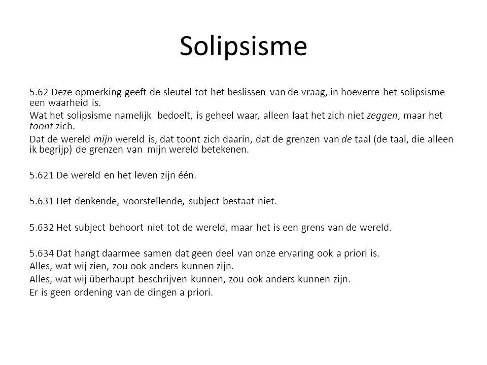 Solipsisme 5.62 Deze opmerking geeft de sleutel tot het beslissen van de vraag, in hoeverre het solipsisme een waarheid is.