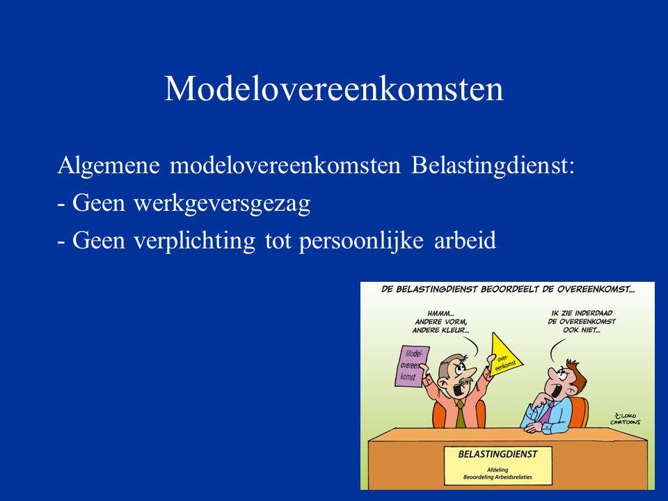 Modelovereenkomsten Algemene modelovereenkomsten Belastingdienst: - Geen werkgeversgezag - Geen verplichting tot persoonlijke arbeid
