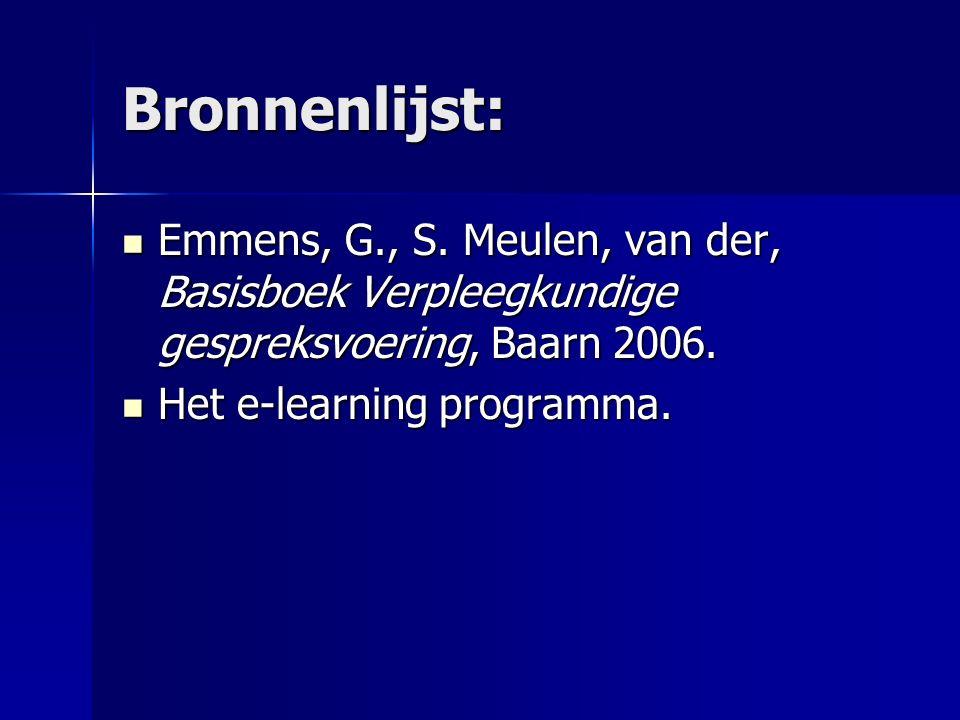Bronnenlijst: Emmens, G., S. Meulen, van der, Basisboek Verpleegkundige gespreksvoering, Baarn 2006.