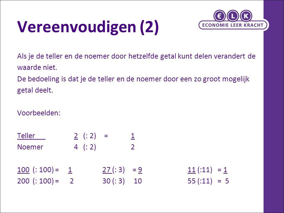 Vereenvoudigen (2) Als je de teller en de noemer door hetzelfde getal kunt delen verandert de. waarde niet.