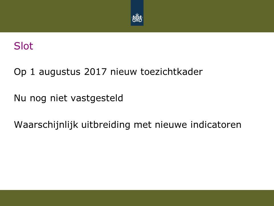 Slot Op 1 augustus 2017 nieuw toezichtkader Nu nog niet vastgesteld