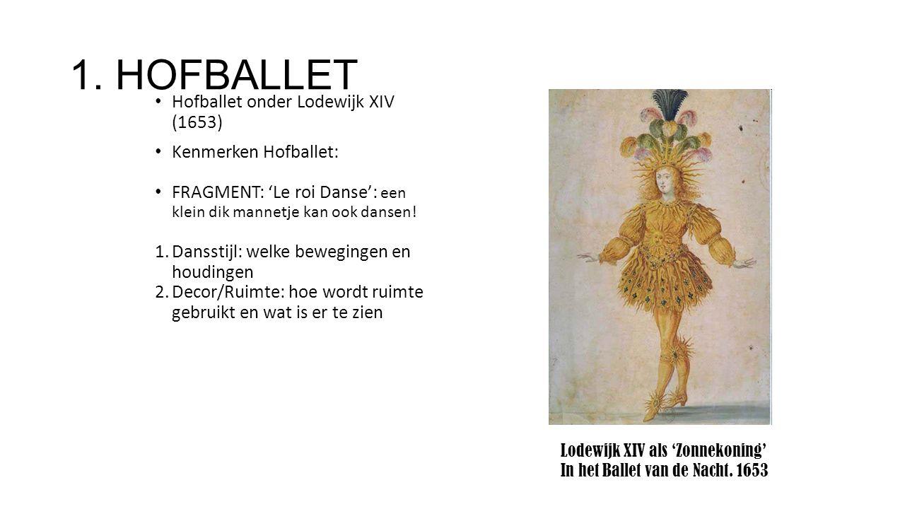 1. HOFBALLET Hofballet onder Lodewijk XIV (1653) Kenmerken Hofballet: