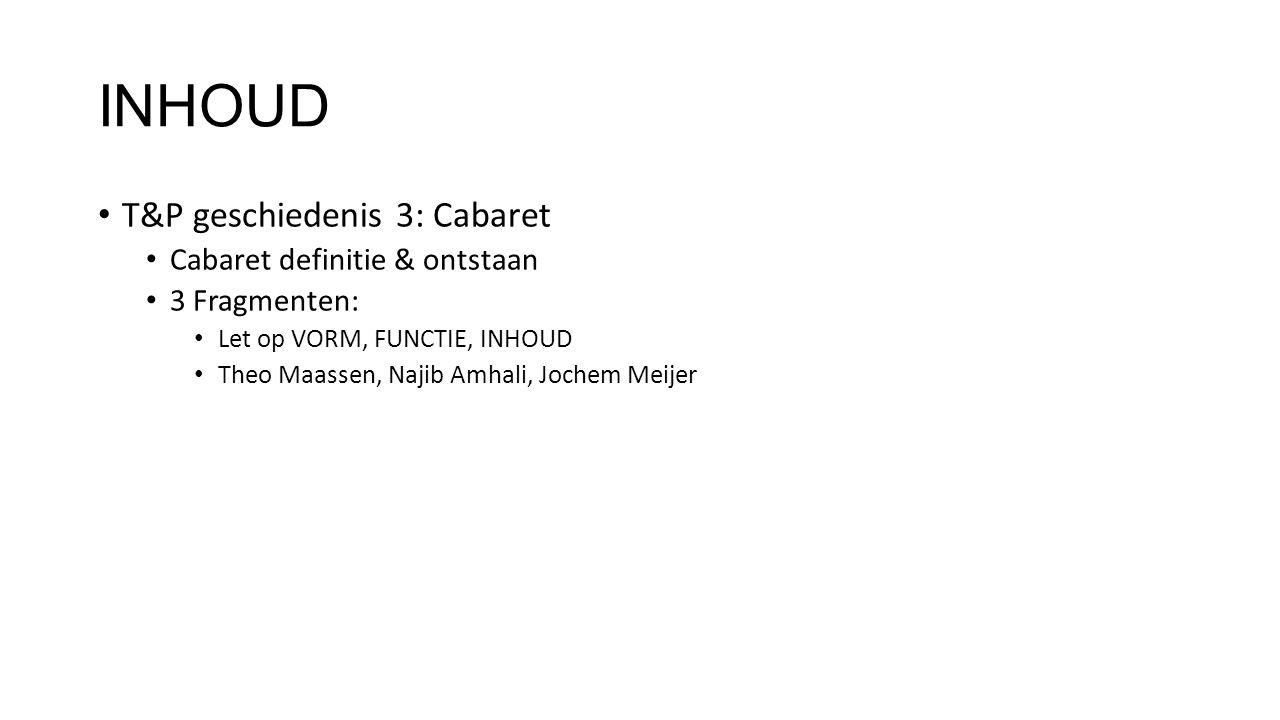 INHOUD T&P geschiedenis 3: Cabaret Cabaret definitie & ontstaan
