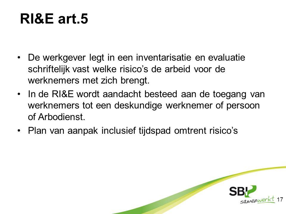 RI&E art.5 De werkgever legt in een inventarisatie en evaluatie schriftelijk vast welke risico's de arbeid voor de werknemers met zich brengt.