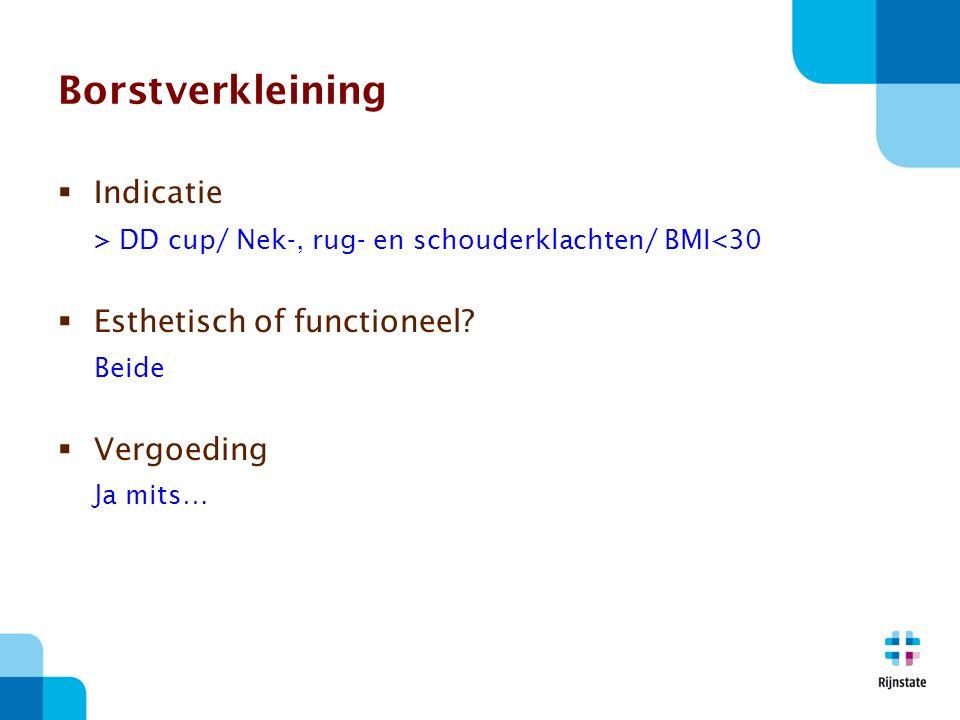 Borstverkleining Indicatie. > DD cup/ Nek-, rug- en schouderklachten/ BMI<30. Esthetisch of functioneel