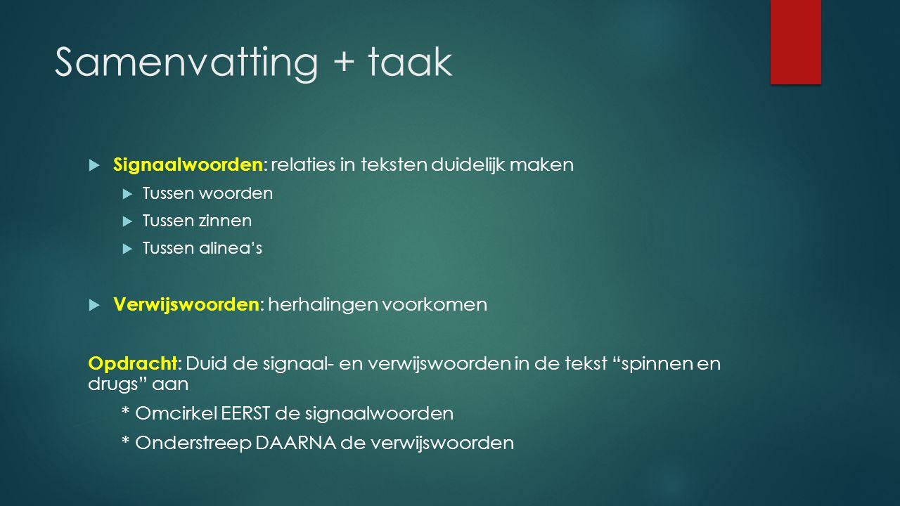 Samenvatting + taak Signaalwoorden: relaties in teksten duidelijk maken. Tussen woorden. Tussen zinnen.