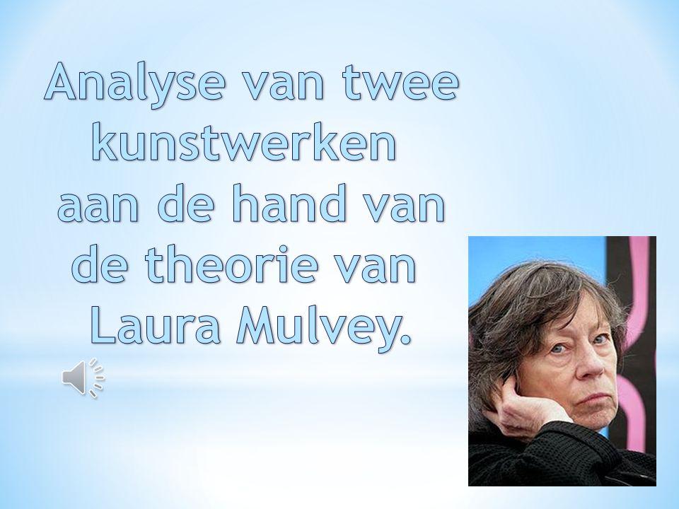 Analyse van twee kunstwerken aan de hand van de theorie van Laura Mulvey.
