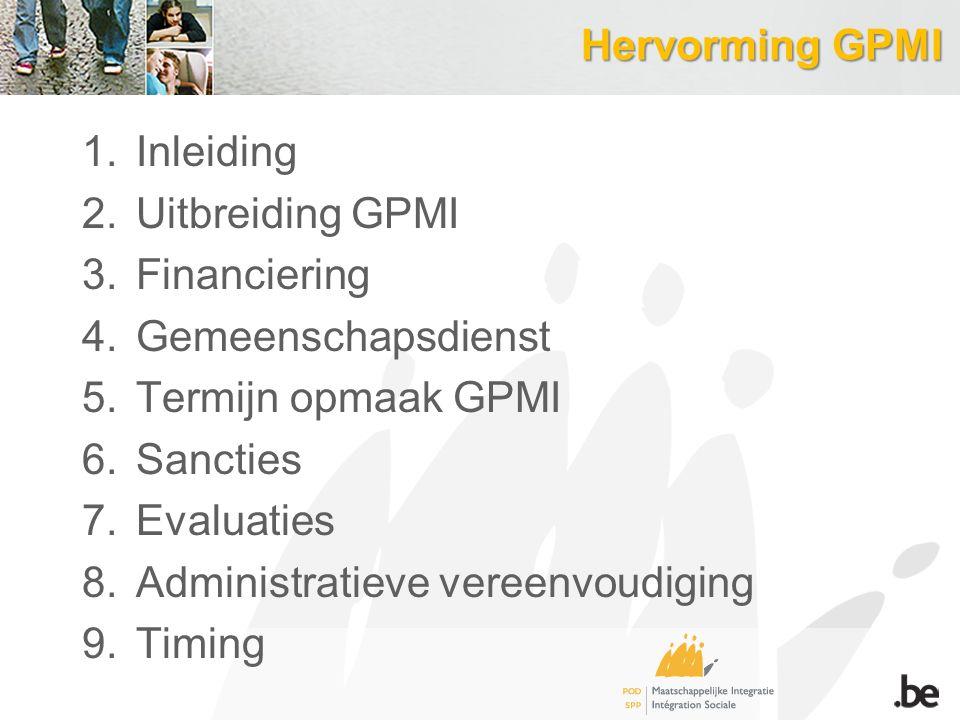 Hervorming GPMI Inleiding. Uitbreiding GPMI. Financiering. Gemeenschapsdienst. Termijn opmaak GPMI.