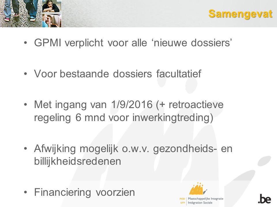 Samengevat GPMI verplicht voor alle 'nieuwe dossiers' Voor bestaande dossiers facultatief.
