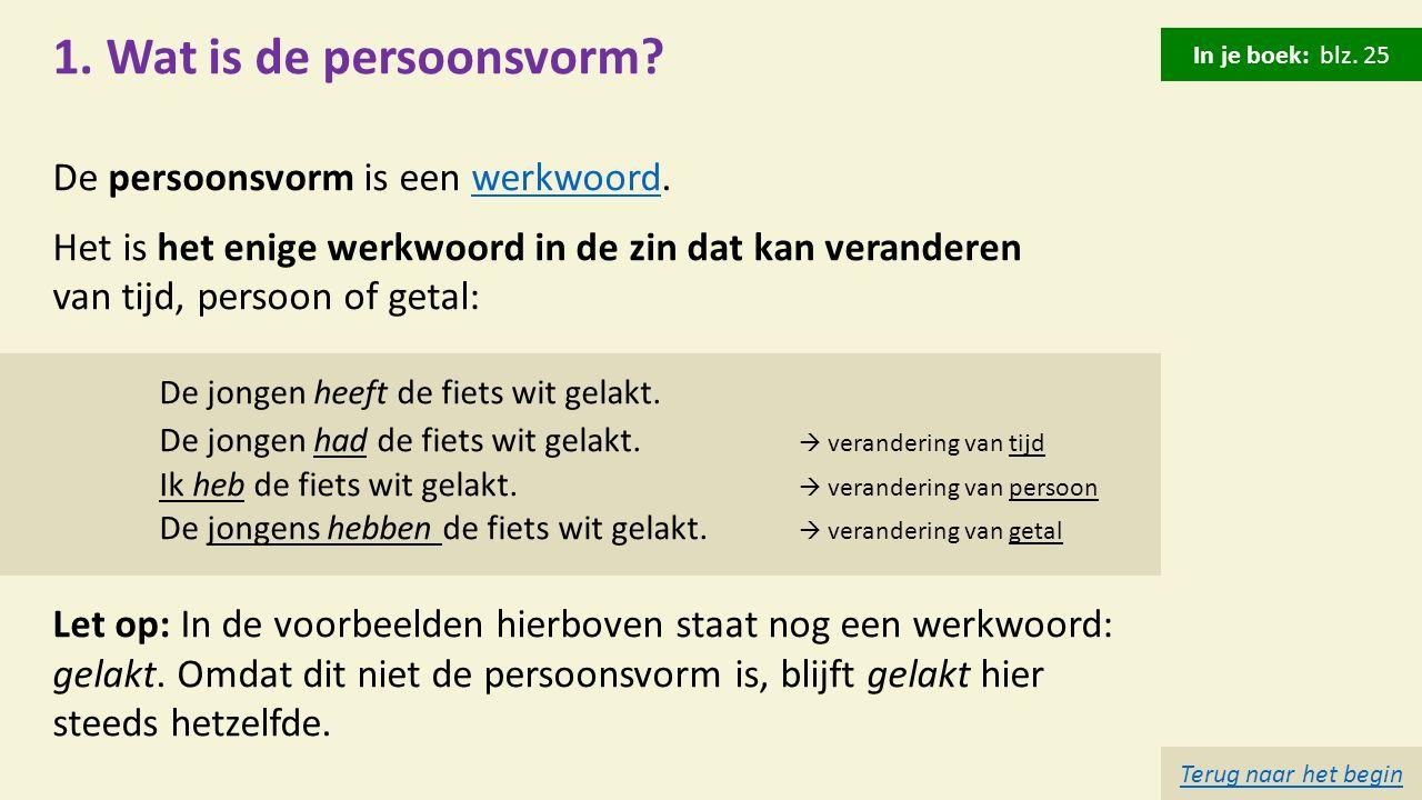 1. Wat is de persoonsvorm De persoonsvorm is een werkwoord.