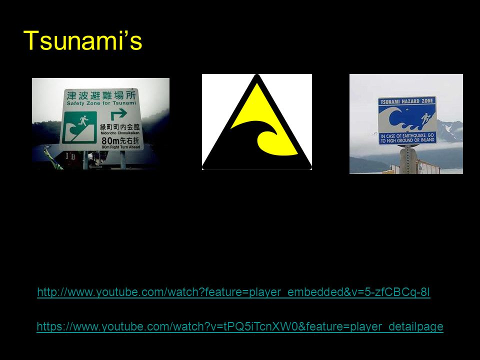 Tsunami's http://www.youtube.com/watch feature=player_embedded&v=5-zfCBCq-8I.