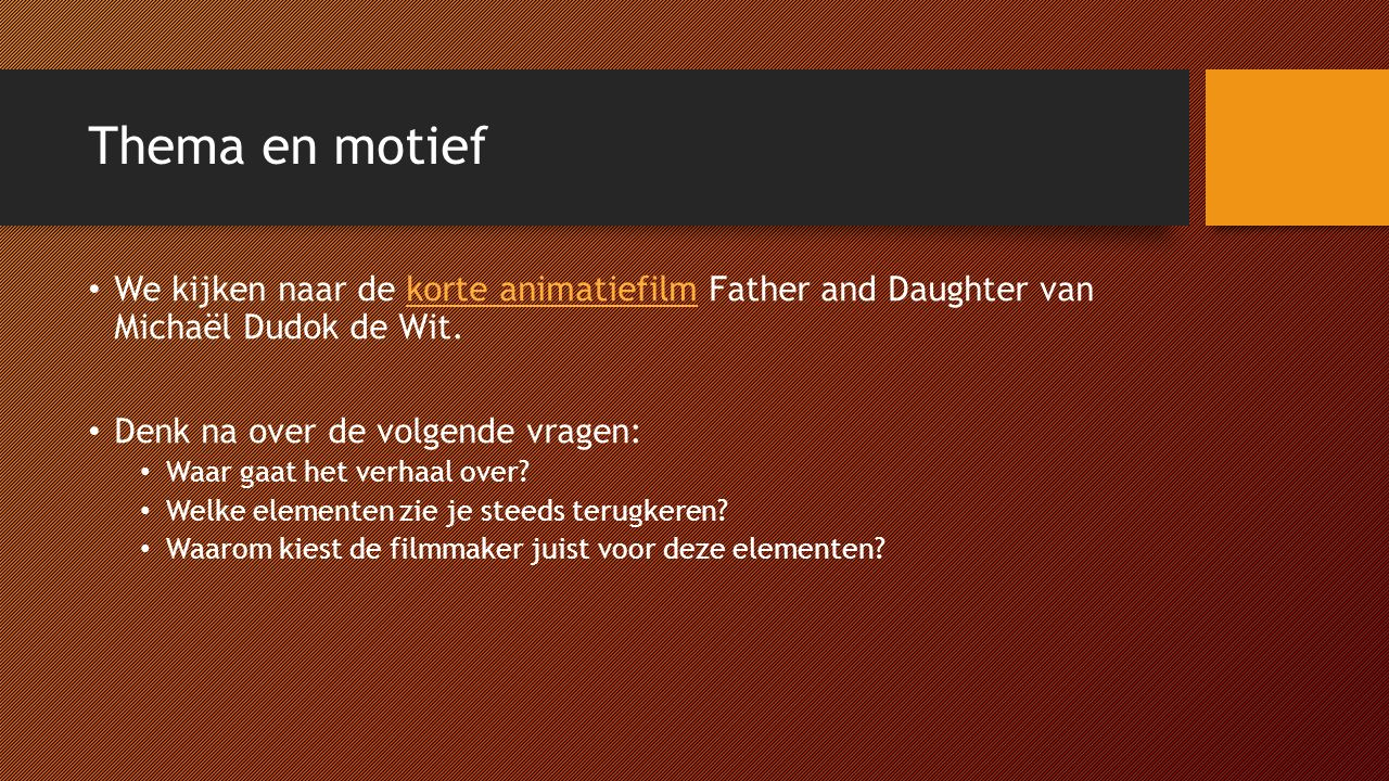 Thema en motief We kijken naar de korte animatiefilm Father and Daughter van Michaël Dudok de Wit.
